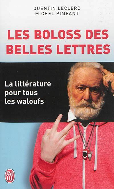 Les boloss des belles lettres : la littérature pour tous les waloufs. Quentin Leclerc, Michel Pimpant.
