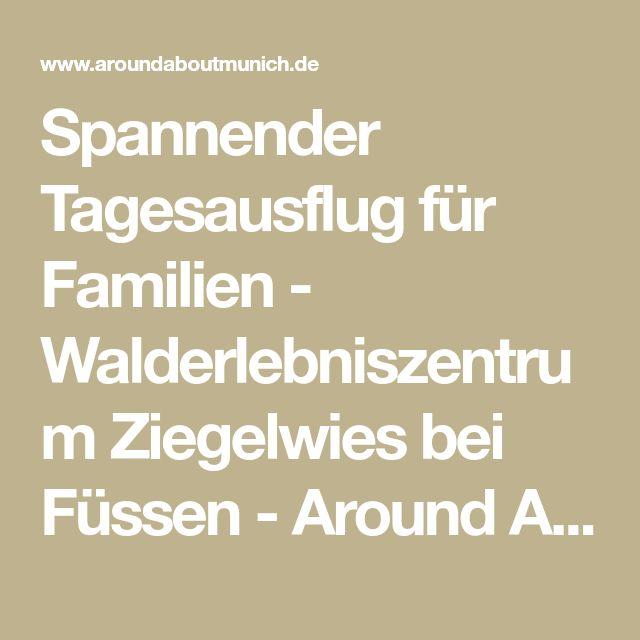Spannender Tagesausflug für Familien - Walderlebniszentrum Ziegelwies bei Füssen - Around About Munich