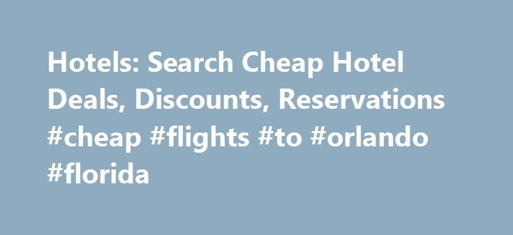 Hotels: Search Cheap Hotel Deals, Discounts, Reservations #cheap #flights #to #orlando #florida http://cheap.remmont.com/hotels-search-cheap-hotel-deals-discounts-reservations-cheap-flights-to-orlando-florida/  #cheap hotels in paris # Search Hotels U.S. Hotel Discounts Expedia.com makes it simple to book your next hotel stay. Whether you're traveling for business or pleasure, we provide you with some of the best hotel deals around. Discover cheap rates on rooms near the ocean, tucked away…