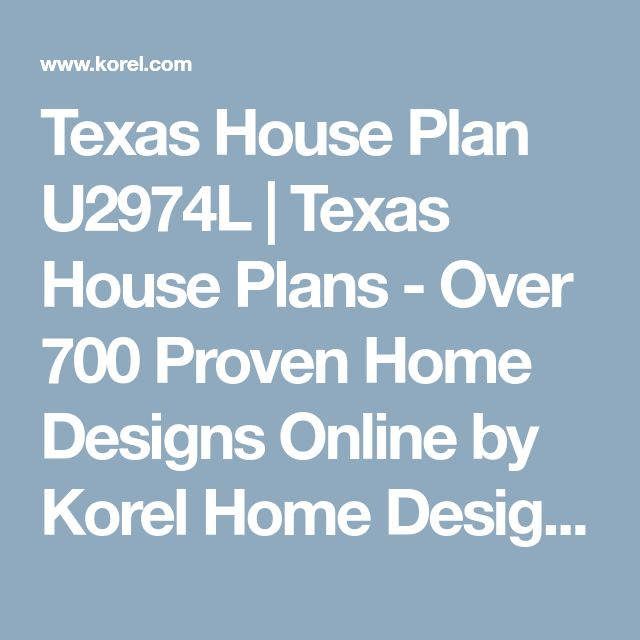 Texas House Plan U2974L | Texas House Plans - Over 700 Proven Home Designs Online by Korel Home Designs