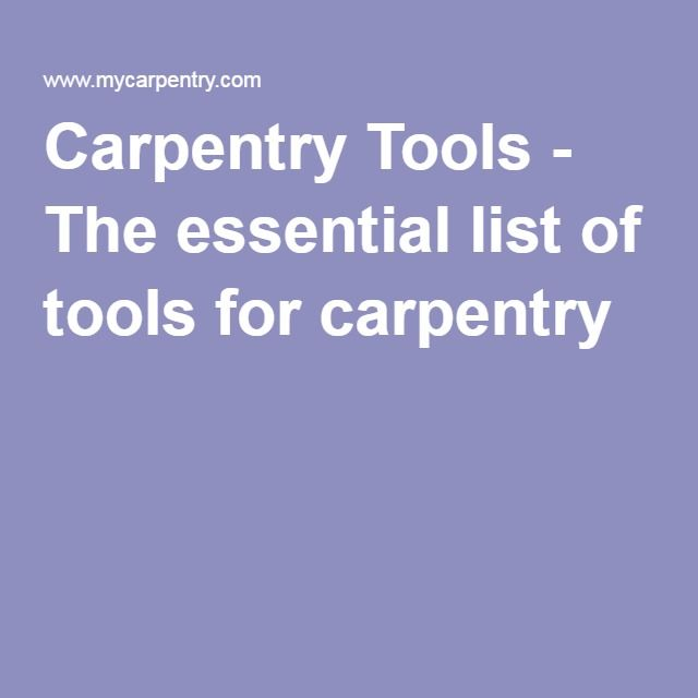 Carpentry Tools - The essential list of tools for carpentry