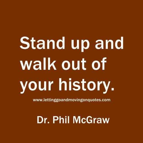 Stand up and walk out of your history
