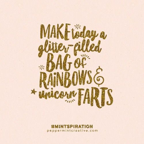 Make today a glitter filled bag of rainbow unicorn farts