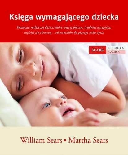Książka Księga wymagającego dziecka autorstwa   Sears William, Sears Martha , dostępna w Sklepie EMPIK.COM w cenie 34,03 zł. Przeczytaj recenzję Księga wymagającego dziecka. Zamów dostawę do dowolnego salonu i zapłać przy odbiorze!