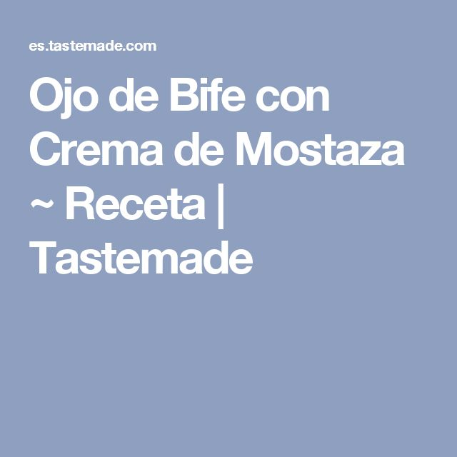 Ojo de Bife con Crema de Mostaza ~ Receta | Tastemade
