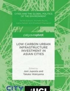 Low Carbon Urban Infrastructure Investment in Asian Cities free download by Joni Jupesta Takako Wakiyama (eds.) ISBN: 9781137596758 with BooksBob. Fast and free eBooks download.  The post Low Carbon Urban Infrastructure Investment in Asian Cities Free Download appeared first on Booksbob.com.