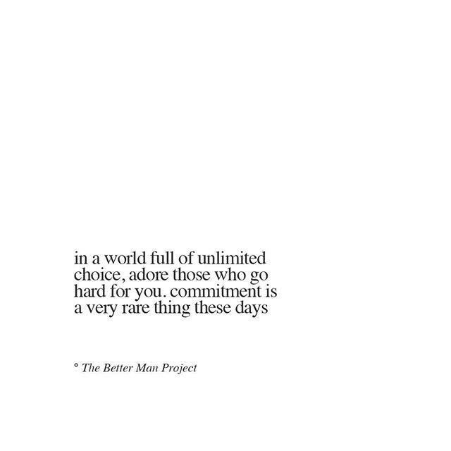 In a world full of unlimited choice, adore those who go hard for you, commitment is a very rare thing these days.