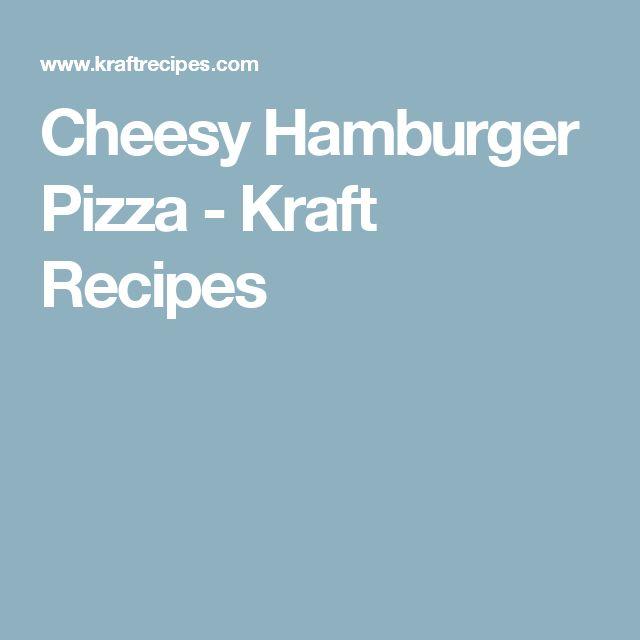 Cheesy Hamburger Pizza - Kraft Recipes