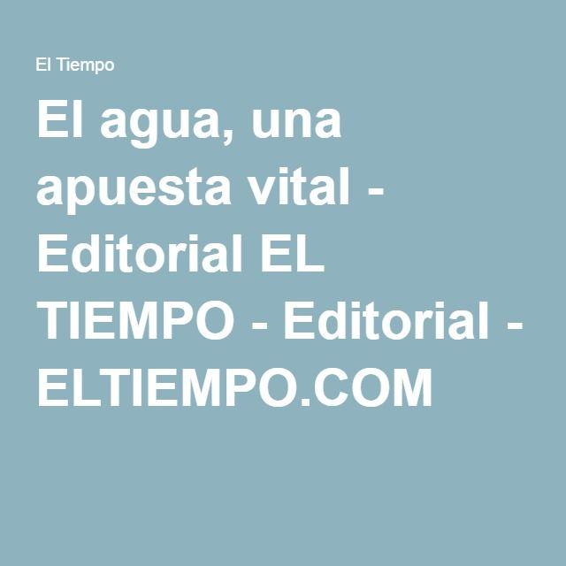 El agua, una apuesta vital - Editorial EL TIEMPO - Editorial - ELTIEMPO.COM