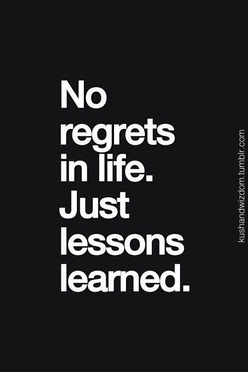 Sin remordimientos de la vida. Solo lecciones aprendidas.