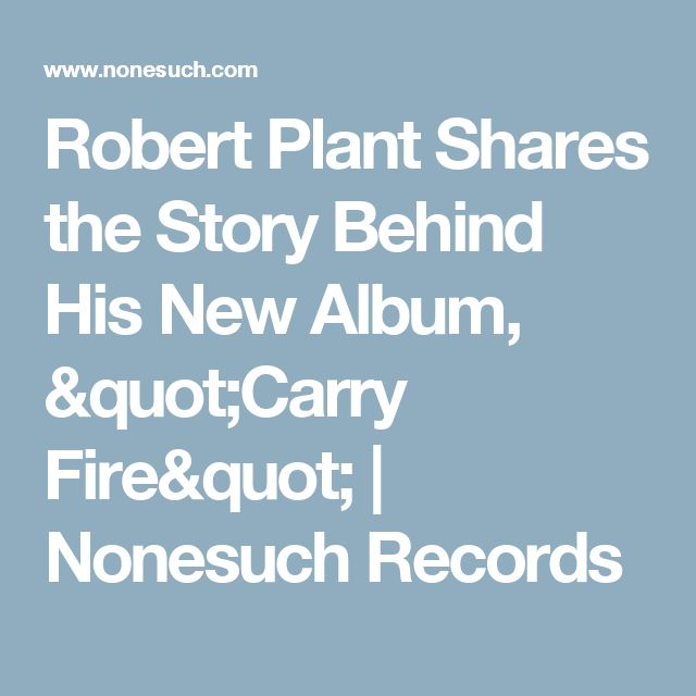 "Robert Plant Shares the Story Behind His New Album, ""Carry Fire"" 