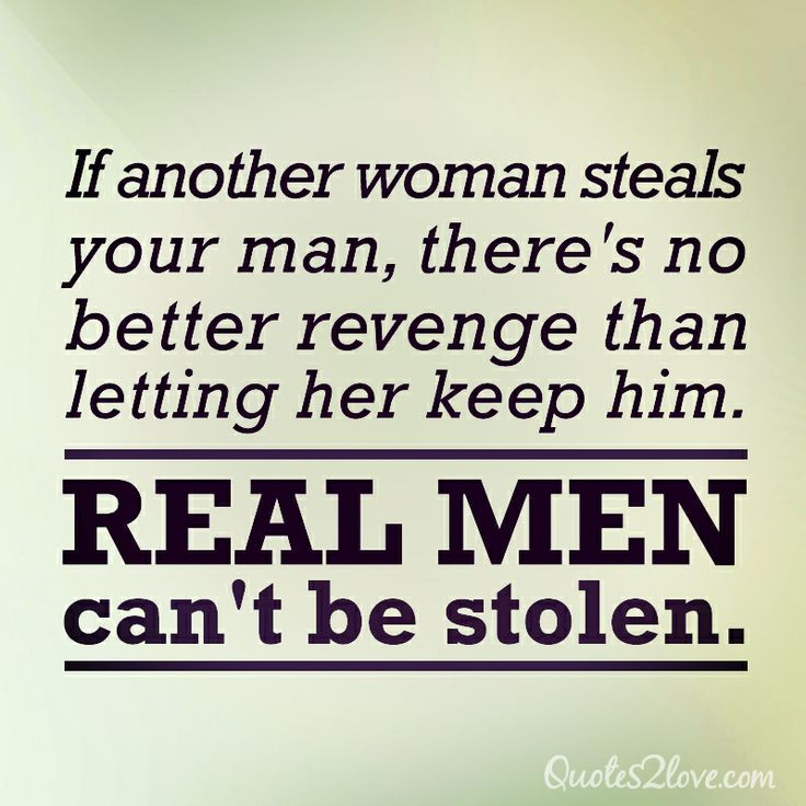 Women Better Than Men Quotes: If Another Woman Steals Your Man, There's No Better