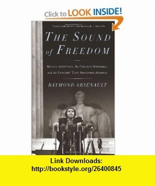 The Sound of Freedom Marian Anderson, the Lincoln Memorial, and the Concert That Awakened America Raymond Arsenault , ISBN-10: 1608190560  ,  , ASIN: B005IUTDIW , tutorials , pdf , ebook , torrent , downloads , rapidshare , filesonic , hotfile , megaupload , fileserve