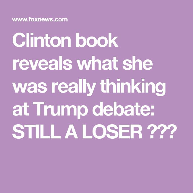Clinton book reveals what she was really thinking at Trump debate: STILL A LOSER 😂🤣😂
