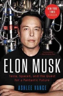 Elon Musk: Tesla, SpaceX, and the Quest for a Fantastic Future (Paperback)