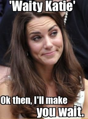 "ellievhall:  Royal Baby Watch = ""Waity Katie's"" Revenge"