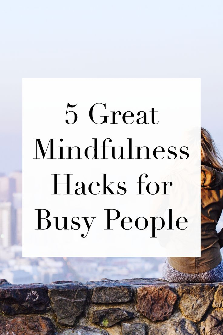 You're intrigued by the benefits of mindfulness but think you're too busy? Try these mindfulness hacks for busy people and you might just change your mind (and your life).