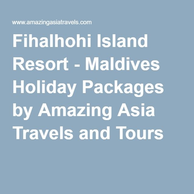 Fihalhohi Island Resort - Maldives Holiday Packages by Amazing Asia Travels and Tours