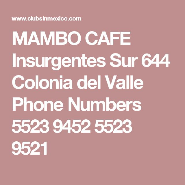 MAMBO CAFE Insurgentes Sur 644 Colonia del Valle  Phone Numbers 5523 9452 5523 9521