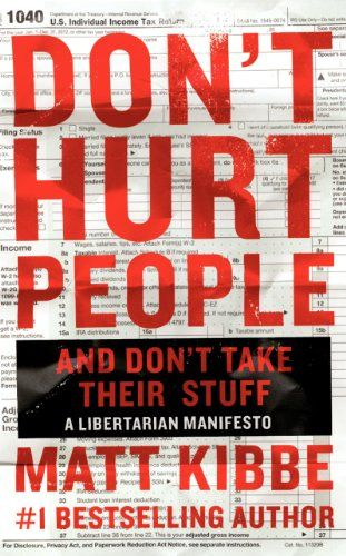 The libertarian manifesto Glenn Beck has been reading | Don't Hurt People and Don't Take Their Stuff by Matt Kibbe
