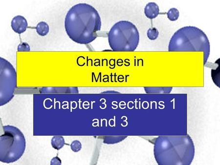 Changes in Matter Chapter 3 sections 1 and 3. Solid Definite Shape and Definite Volume.>