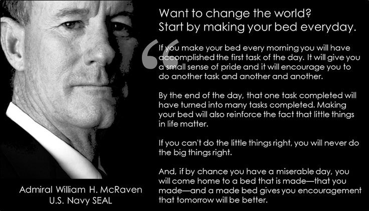 Admiral William H. McRaven - if you want to change the world, start by making your bed - from commencement speech at University of Texas at Austin, 2014