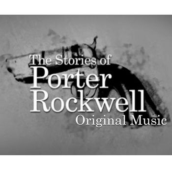 Stories From the Life of Porter Rockwell (Original Music), by Micah Dahl Anderson