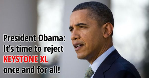 President Obama has all the information he needs to reject Keystone XL once and for all. Take action now to urge the president to reject this dangerous tar sands pipeline.