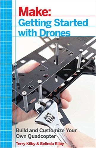 Make: Getting Started with Drones: Build and Customize Your Own Quadcopter - Terry Kilby. Shopswell | Shopping smarter together.™