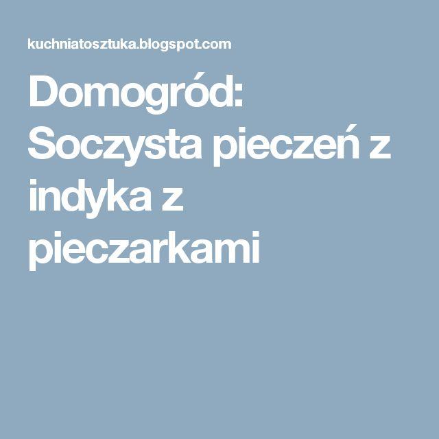Domogród: Soczysta pieczeń z indyka z pieczarkami