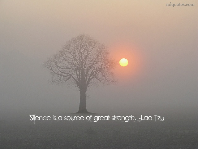 Quote: Silence is a source of great strength. Lao Tzu: Art Silence, Inspiration Positivethink, Lao Tzu, Quotes Inspiration, Strength Quotes, Laos Tzu Quotes, Living, Pictures Quotes, Picture Quote
