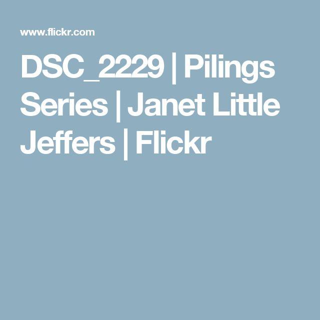 DSC_2229 | Pilings Series | Janet Little Jeffers | Flickr