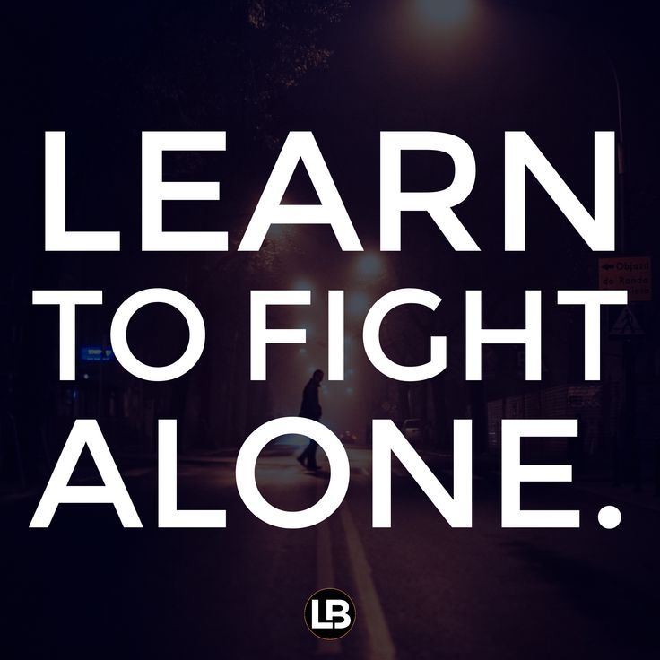 """We have to learn to """"fight"""" alone and not to be dependent on anyone!"""