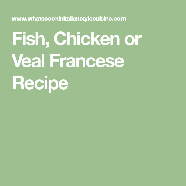 Fish, Chicken or Veal Francese Recipe