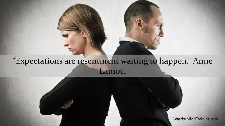 """Expectations are resentment waiting to happen."" Anne Lamott"