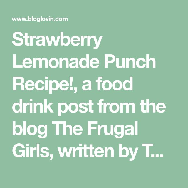 Strawberry Lemonade Punch Recipe!, a food drink post from the blog The Frugal Girls, written by The Frugal Girls {Food + Lifestyle Blog} on Bloglovin'