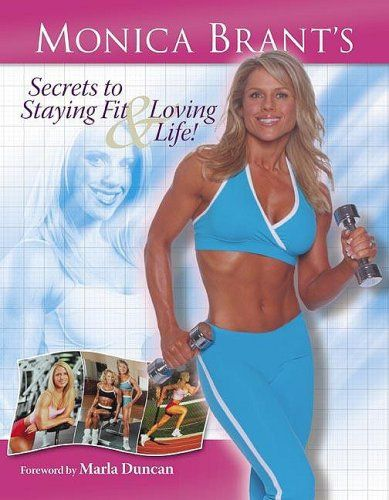 »Monica Brant's Secrets to Staying Fit and Loving Life« by Monica Brant