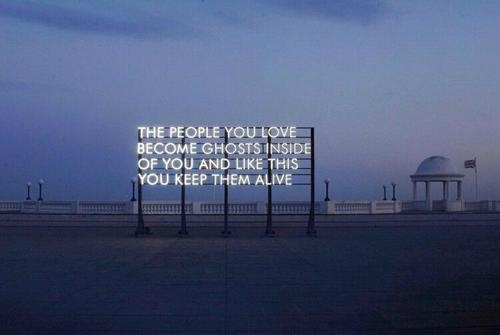 the people you love.Words Of Wisdom, Street Artists, Quotes, Ghosts, The Cities, Art I Like, Robert Montgomery, True Stories, Mean Of Life