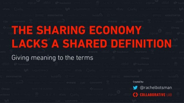 THE SHARING ECONOMY LACKS A SHARED DEFINITION: GIVING MEANING TO THE TERMS by Collaborative Lab via slideshare