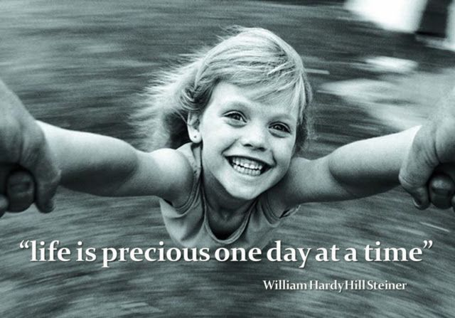 """williamhardyhillsteiner - Great Quotes: """"Life is precious one day at a time"""" William Hardy..."""