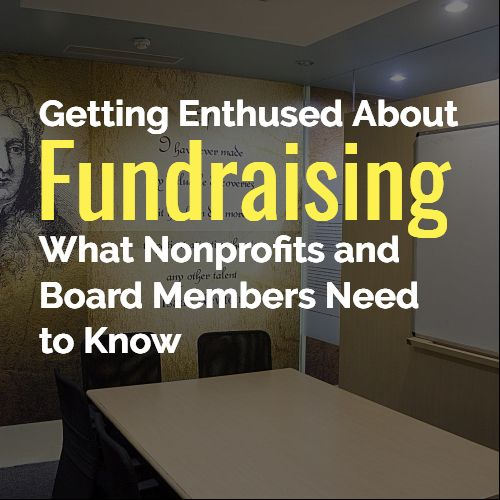 fundraising advice what nonprofits and board members need to know nonprofit fundraisingfundraising ideasboard membercharity