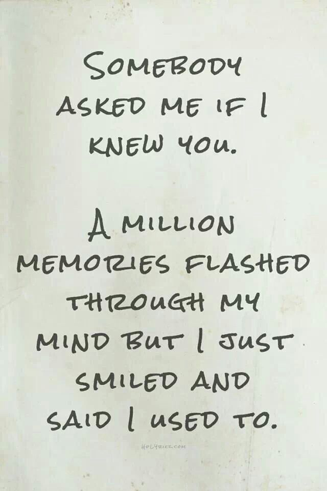 .... A million memories flashed through my mind...