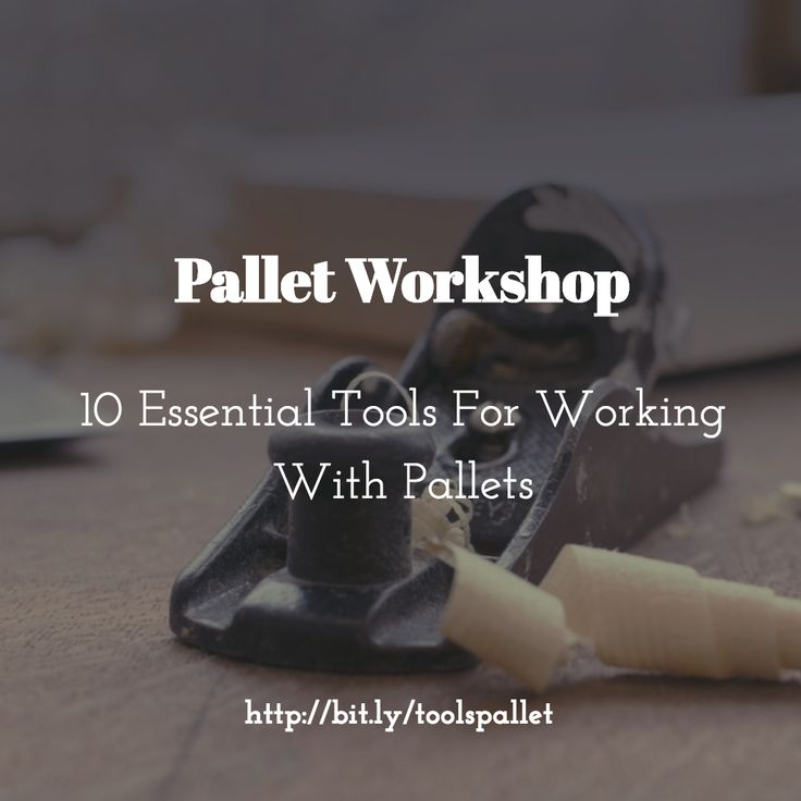 The ten must-have tools you'll need to tackle any pallet project!