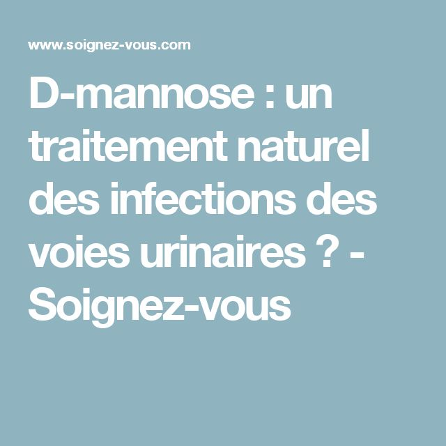 D-mannose : un traitement naturel des infections des voies urinaires � - Soignez-vous