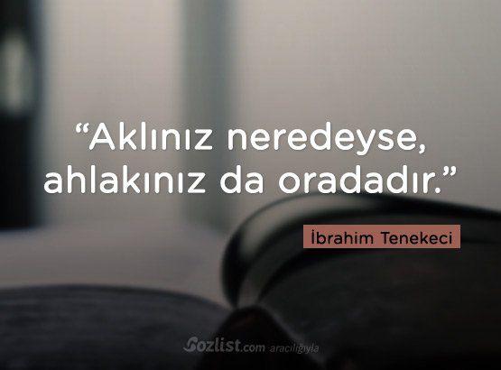 """""""Aklınız neredeyse, ahlakınız da oradadır.""""  #ibrahim #tenekeci #sözleri #şair #yazar #kitap #özlü #anlamlı #sözler"""