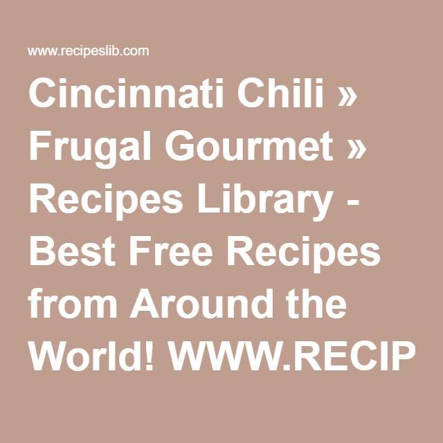 Cincinnati Chili » Frugal Gourmet » Recipes Library - Best Free Recipes from Around the World! WWW.RECIPESLIB.COM