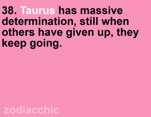 #Taurus has massive determination, still when others have given up, they keep going.