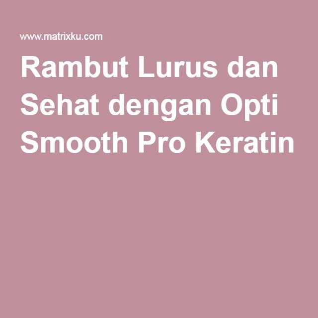Rambut Lurus dan Sehat dengan Opti Smooth Pro Keratin