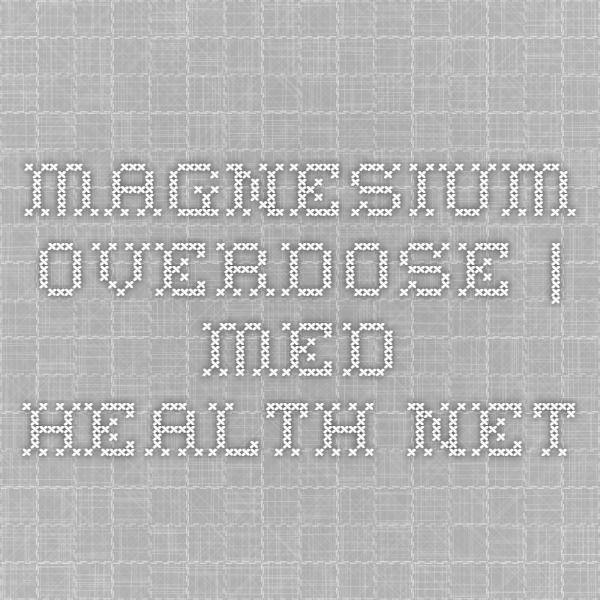 Magnesium Overdose | Med-Health.net