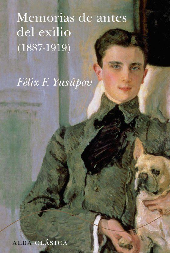 Coincidiendo con la conmemoración de 2011 como Año Ruso, Alba recupera las memorias del hombre que mató a Rasputín. El príncipe Félix F. Yusúpov, que en su momento fue el hombre más rico de Rusia (se convirtió en heredero único al morir su hermano en un duelo y se casó con una sobrina del zar, dueña también de una inmensa fortuna), ... https://www.overdrive.com/media/770097/memorias-de-antes-del-exilio-1887-1919 http://rabel.jcyl.es/cgi-bin/abnetopac?SUBC=BPSO&ACC=DOSEARCH&xsqf99=1433401+